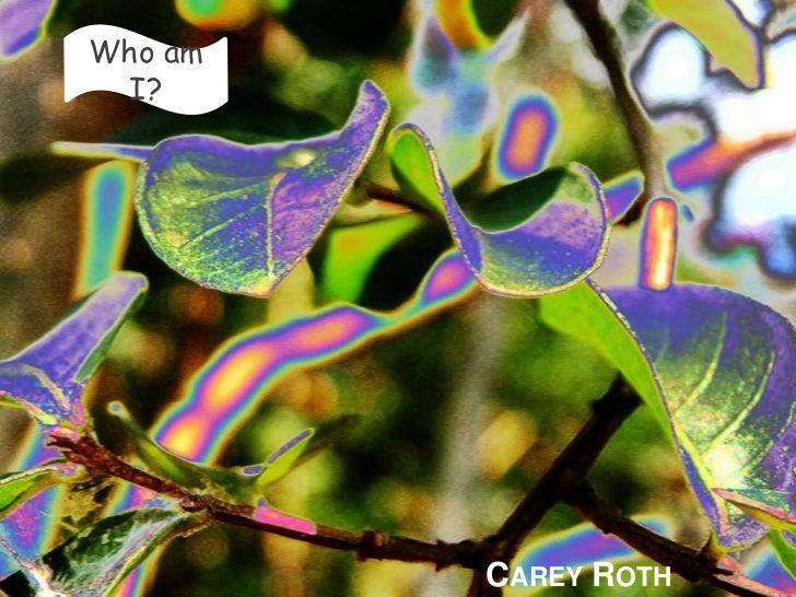 Who am I?<br />Carey Roth<br />