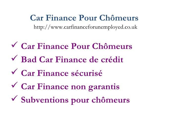 Car Finance Pour Chômeurs   http://www.carfinanceforunemployed.co.uk <ul><li>Car Finance Pour Chômeurs </li></ul><ul><li>B...