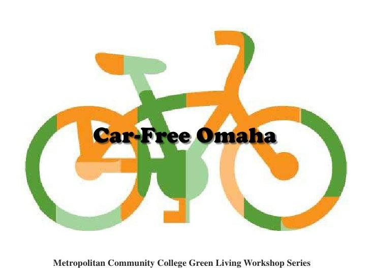 Car-Free Omaha<br />Metropolitan Community College Green Living Workshop Series<br />