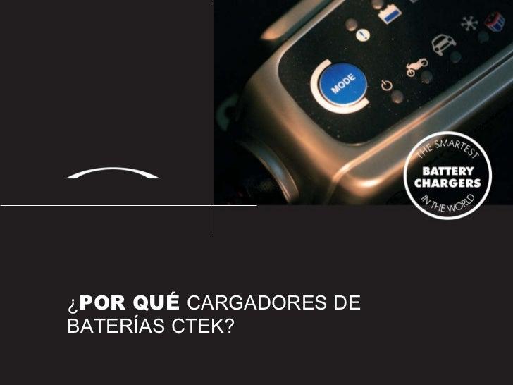 <ul><ul><li>¿ POR QUÉ  CARGADORES DE BATERÍAS CTEK? </li></ul></ul>