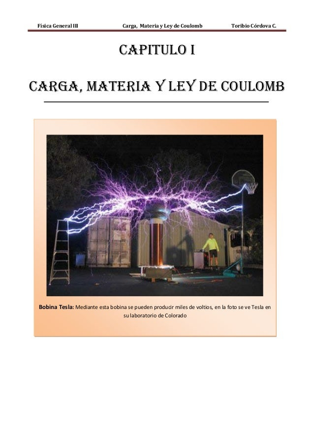 Física General III Carga, Materia y Ley de Coulomb Toribio Córdova C. CAPITULO I CARGA, MATERIA Y LEY DE COULOMB Bobina Te...