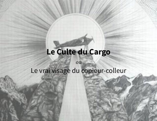 Le Culte du CargoouLe vrai visage du copieur-colleur