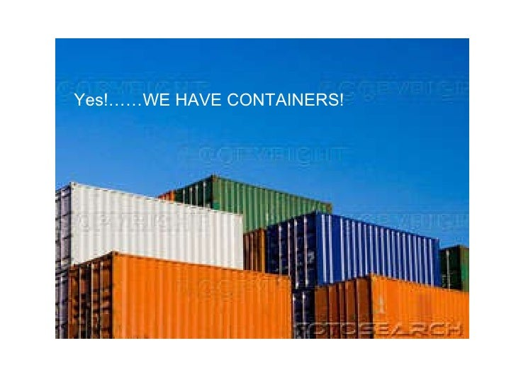Yes!……WE HAVE CONTAINERS!