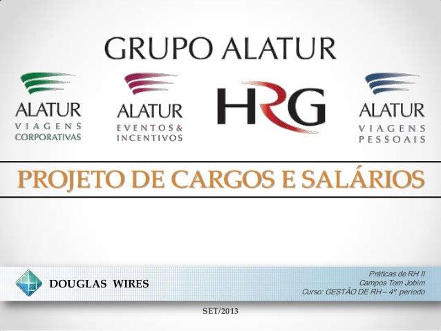 PROJETO DE CARGOS E SALÁRIOS Práticas de RH II Campos Tom Jobim Curso: GESTÃO DE RH – 4º. período SET/2013 DOUGLAS WIRES