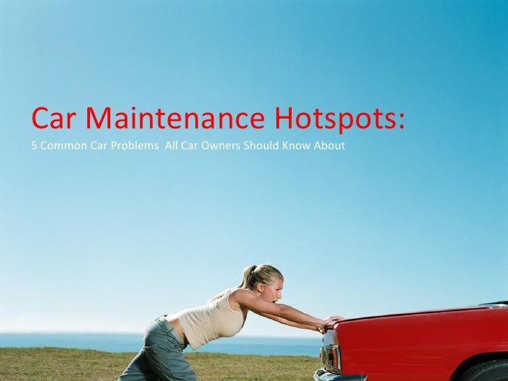 Car Maintenance Hotspots:5 Common Car Problems All Car Owners Should Know About