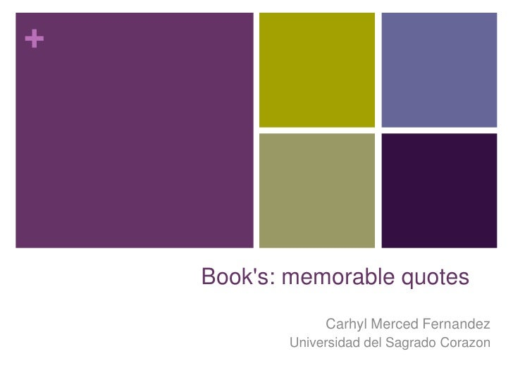 Book's: memorable quotes<br />Carhyl Merced Fernandez<br />Universidad del Sagrado Corazon<br />