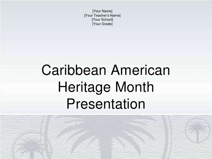 Caribbean American Heritage Month Presentation<br />[Your Name]<br />[Your Teacher's Name]<br />[Your School]<br />[Your G...