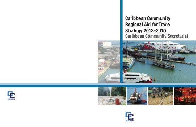 Caribbean Community Regional Aid for Trade Strategy 2013–2015 Caribbean Community Secretariat