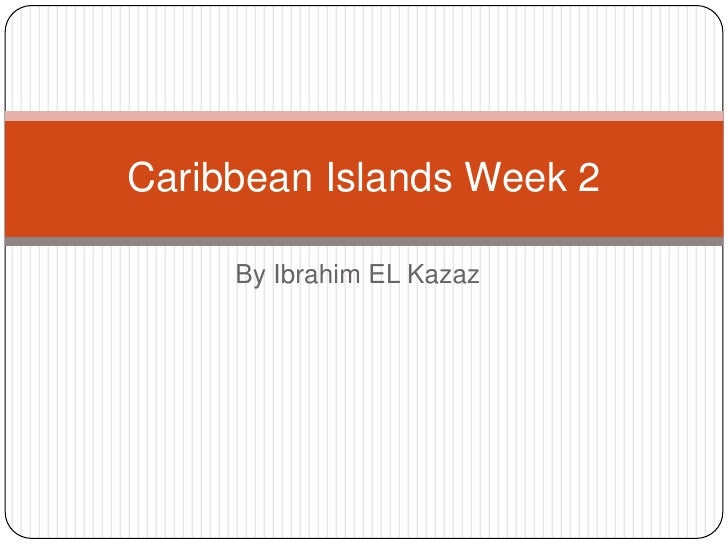 By Ibrahim EL Kazaz<br />Caribbean Islands Week 2<br />