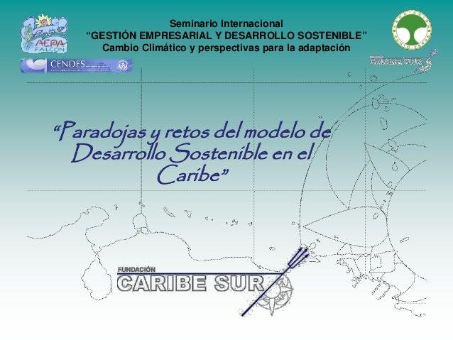 """Seminario Internacional """"GESTIÓN EMPRESARIAL Y DESARROLLO SOSTENIBLE"""" Cambio Climático y perspectivas para la adaptación """"..."""