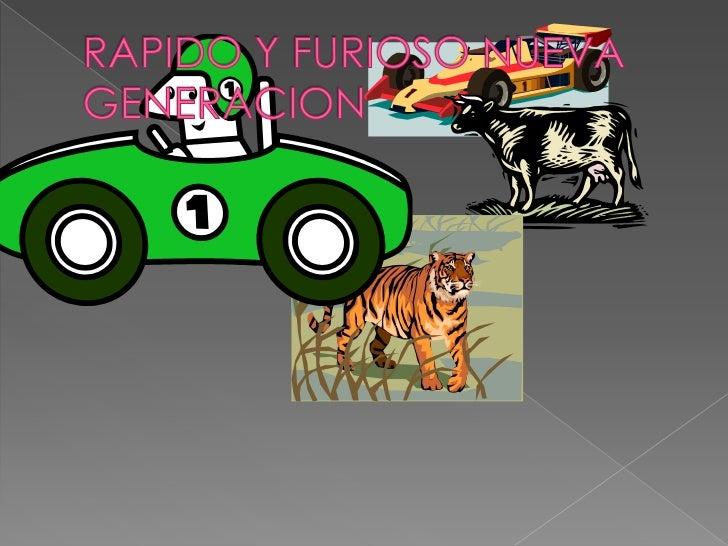RAPIDO Y FURIOSO NUEVA GENERACION<br />