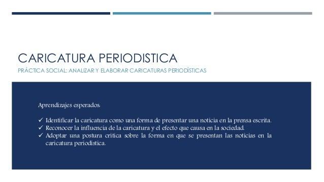 CARICATURA PERIODISTICA PRÁCTICA SOCIAL: ANALIZAR Y ELABORAR CARICATURAS PERIODÍSTICAS Aprendizajes esperados:  Identific...