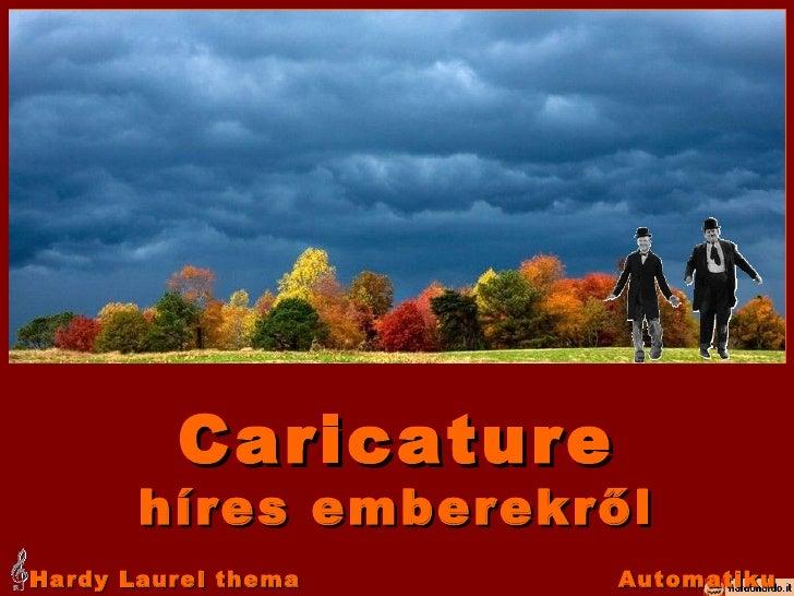 Caricature híres emberekről Hardy Laurel thema Automatikus 00:44 = 044 sec