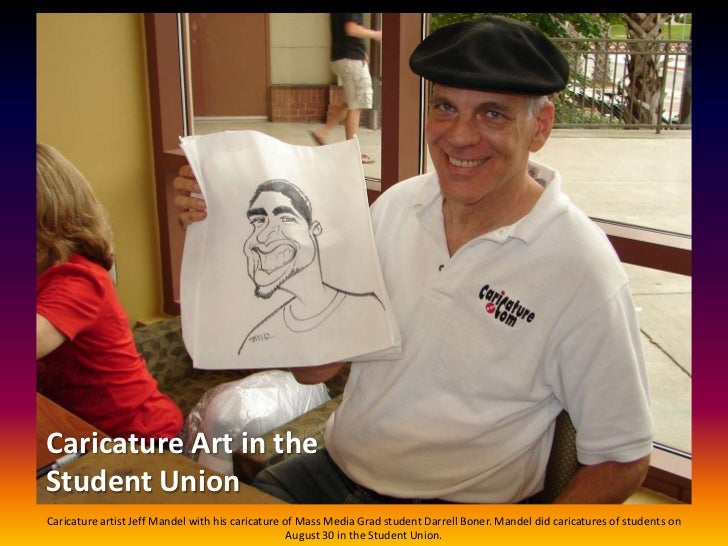 Caricature Art in theStudent UnionCaricature artist Jeff Mandel with his caricature of Mass Media Grad student Darrell Bon...