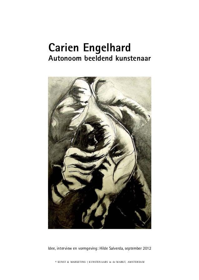 Carien EngelhardAutonoom beeldend kunstenaarIdee, interview en vormgeving: Hilde Salverda, september 2012    © KUNST & MAR...