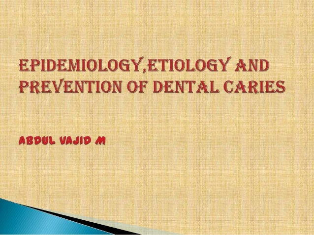 EPIDERMOLOGY AND PREVENTION OF DENTAL CARIES