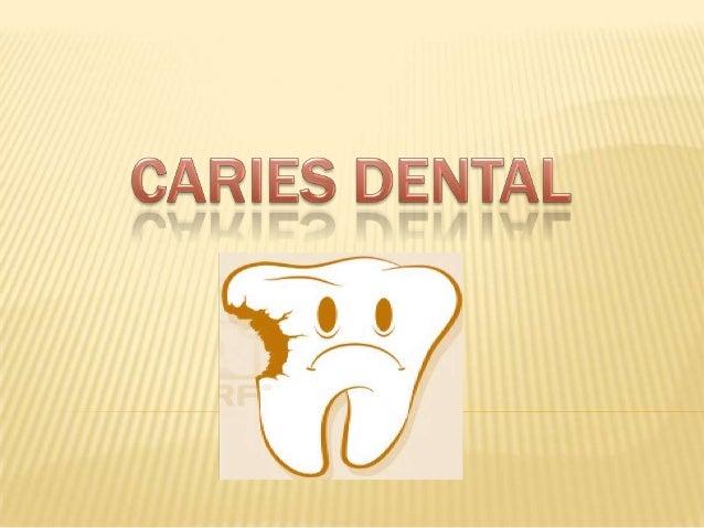 ¿QUÉ ES CARIES DENTAL? Es una enfermedad infecciosa y transmisible de los tejidos duros del diente, de origen microbiano y...