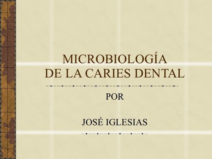 MICROBIOLOGÍA DE LA CARIES DENTAL POR JOSÉ IGLESIAS