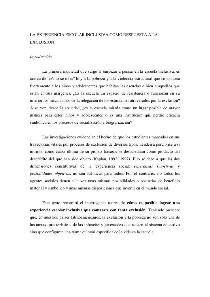 LA EXPERIENCIA ESCOLAR INCLUSIVA COMO RESPUESTA A LA EXCLUSION   Introducción          La primera inquietud que surge al e...