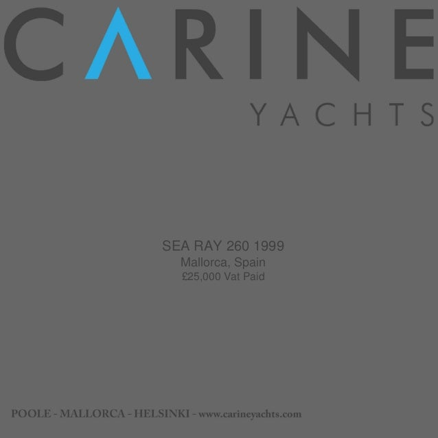 SEA RAY 260, 1999, £25,000 For Sale Brochure. Presented By carineyachts.com