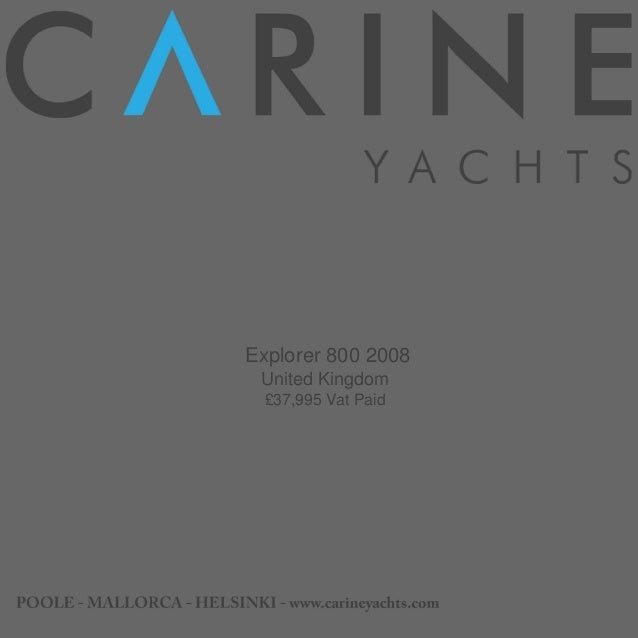 Explorer 800, 2008, £37,995 For Sale Brochure. Presented By carineyachts.com