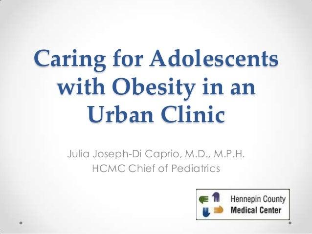 Caring for Adolescentswith Obesity in anUrban ClinicJulia Joseph-Di Caprio, M.D., M.P.H.HCMC Chief of Pediatrics