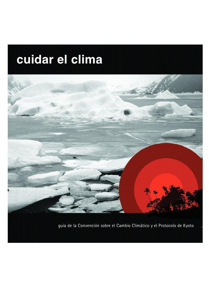 cuidar el clima       guía de la Convención sobre el Cambio Climático y el Protocolo de Kyoto