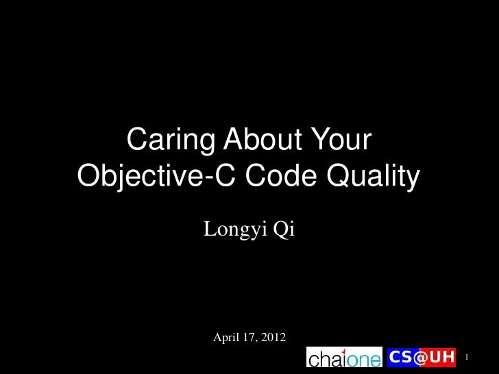 Caring About YourObjective-C Code Quality        Longyi Qi         April 17, 2012                           1