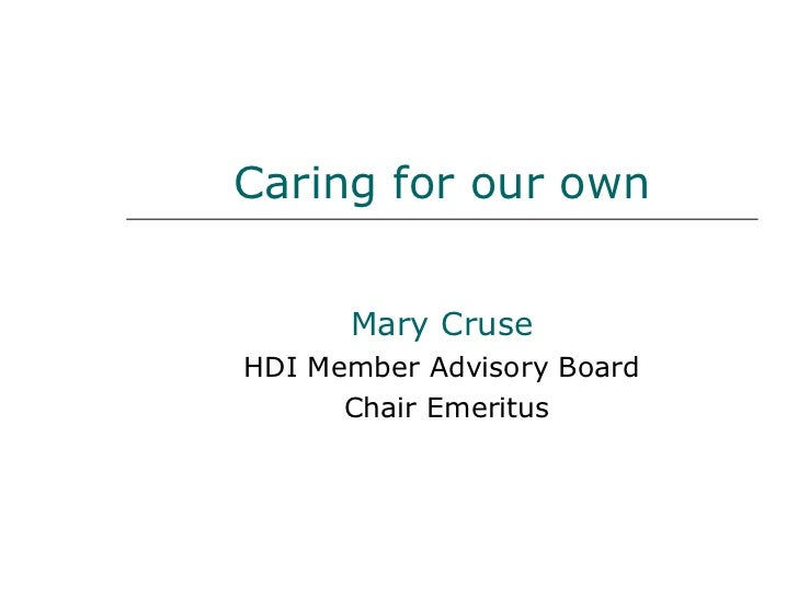 Caring for our own Mary Cruse HDI Member Advisory Board Chair Emeritus