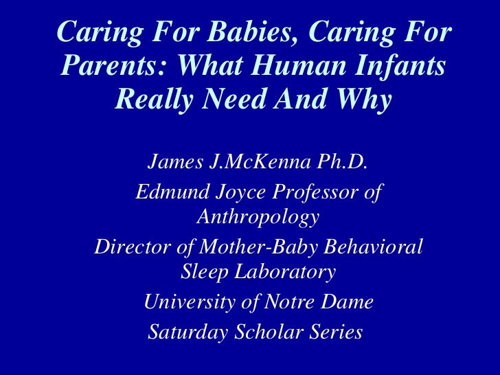 Caring For Babies, Caring For Parents: What Human Infants Really Need And Why James J.McKenna Ph.D. Edmund Joyce Professor...