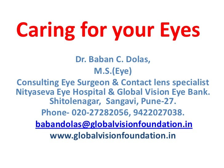 Caring for your Eyes<br />Dr. Baban C. Dolas,<br />M.S.(Eye)<br />Consulting Eye Surgeon & Contact lens specialist Nityase...