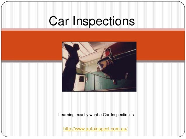 Car Inspections Learning exactly what a Car Inspection is   http://www.autoinspect.com.au/