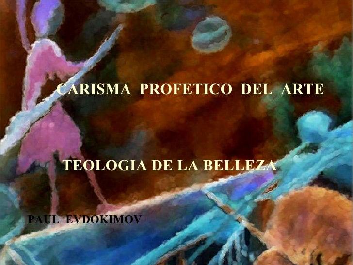CARISMA  PROFETICO  DEL  ARTE TEOLOGIA DE LA BELLEZA PAUL  EVDOKIMOV