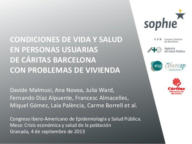 CONDICIONES DE VIDA Y SALUD EN PERSONAS USUARIAS DE CÁRITAS BARCELONA CON PROBLEMAS DE VIVIENDA Davide Malmusi, Ana Novoa,...