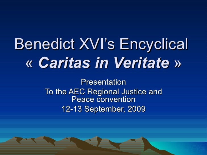 Benedict XVI's Encyclical  «  Caritas in Veritate  » Presentation To the AEC Regional Justice and Peace convention 12-13 S...
