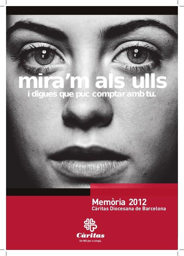 mira'm als ulls i digues que puc comptar amb tu.  Memòria 2012  Càritas Diocesana de Barcelona  2