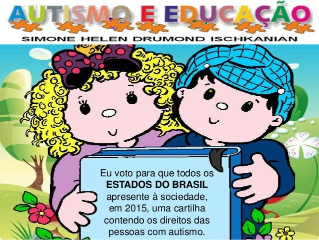 Eu voto para que todos os ESTADOS DO BRASIL apresente à sociedade, em 2015, uma cartilha contendo os direitos das pessoas ...