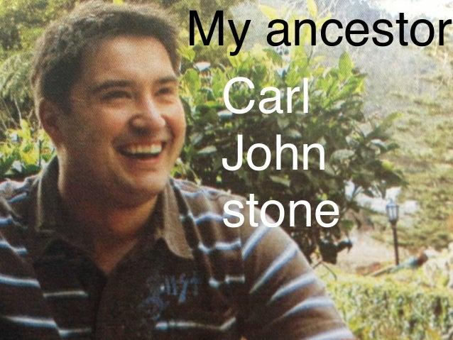 My ancestor Carl John stone