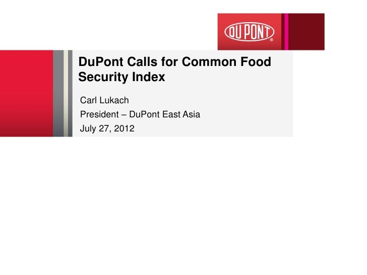 DuPont Calls for Common FoodSecurity IndexCarl LukachPresident – DuPont East AsiaJuly 27, 2012