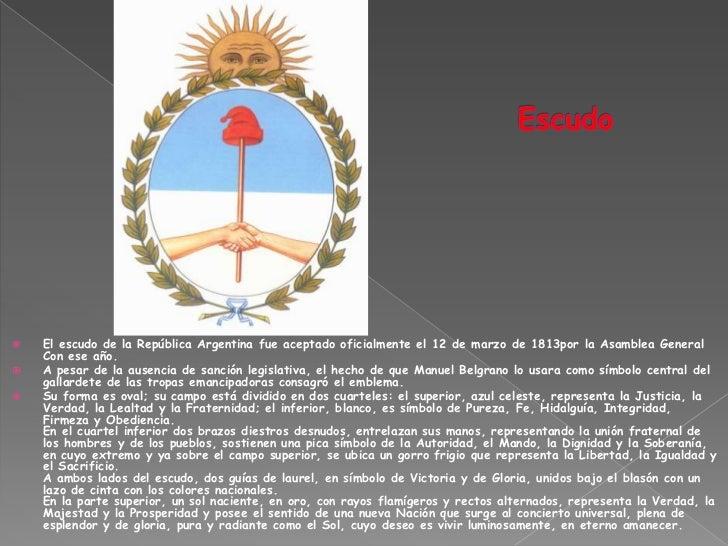    El escudo de la República Argentina fue aceptado oficialmente el 12 de marzo de 1813por la Asamblea General    Con ese...