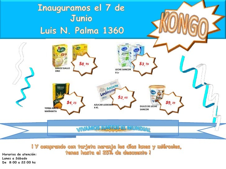Inauguramos el 7 de Junio<br />KONGO<br />Luis N. Palma 1360<br />$8,99<br />$3,59<br />ARROZ GALLO ORO<br />LECHE SANCOR ...