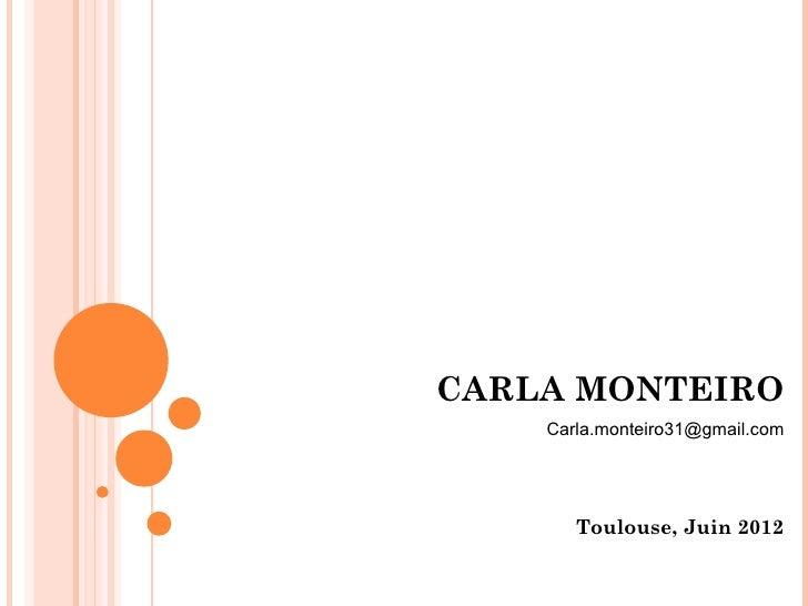 CARLA MONTEIRO    Carla.monteiro31@gmail.com       Toulouse, Juin 2012