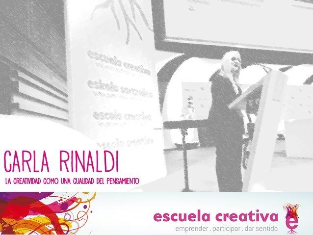 CARLA RINALDI La creatividad como una cualidad del pensamiento