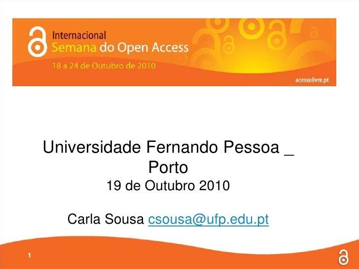 Universidade Fernando Pessoa _ Porto<br />19 de Outubro 2010<br />Carla Sousa csousa@ufp.edu.pt<br />1<br />
