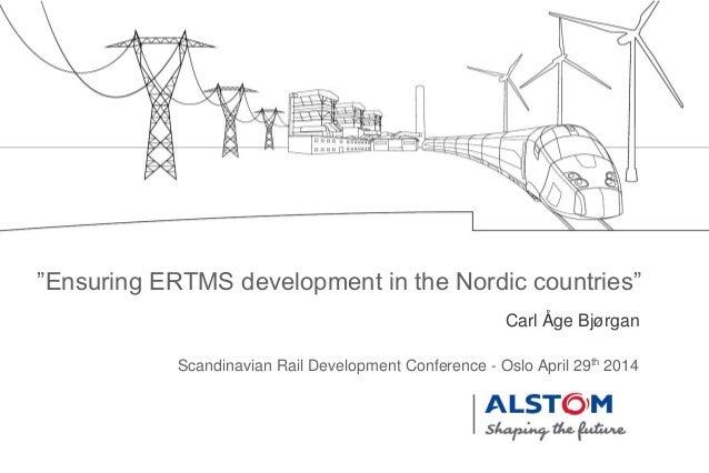 "Carl Åge Bjørgan Scandinavian Rail Development Conference - Oslo April 29th 2014 ""Ensuring ERTMS development in the Nordic..."