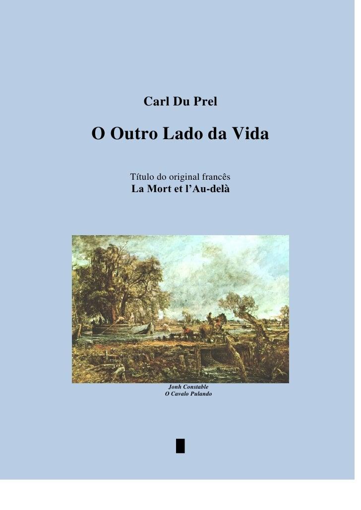 Carl Du Prel  O Outro Lado da Vida      Título do original francês     La Mort et l'Au-delà                   Jonh Constab...