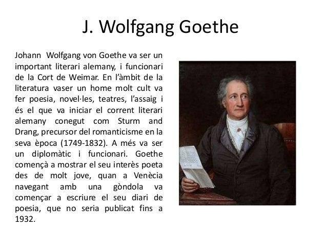 J. Wolfgang Goethe Johann Wolfgang von Goethe va ser un important literari alemany, i funcionari de la Cort de Weimar. En ...