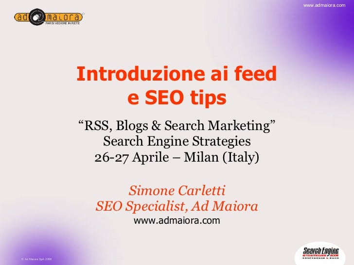 "Introduzione ai feed e SEO tips "" RSS, Blogs & Search Marketing"" Search Engine Strategies 26-27 Aprile – Milan (Italy) Sim..."