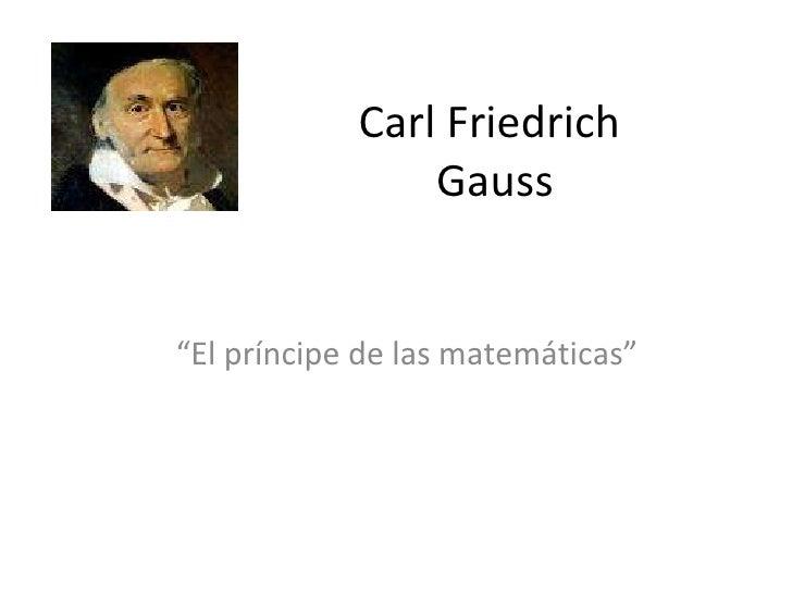 """Carl Friedrich  Gauss """" El príncipe de las matemáticas"""""""