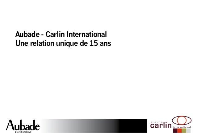 Aubade - Carlin International  Une relation unique de 15 ans